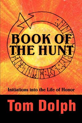 Book of the Hunt: Initiations Into the Life of Honor - Dolph, Tom