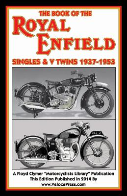 Book of the Royal Enfield Singles & V Twins 1937-1953 - Haycraft, W C, and Clymer, Floyd (Contributions by), and Velocepress (Contributions by)