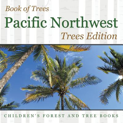 Book of Trees Pacific Northwest Trees Edition Children's Forest and Tree Books - Baby Professor