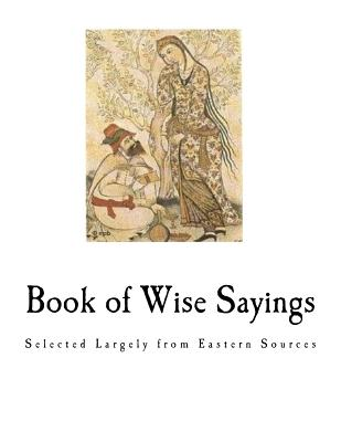 Book of Wise Sayings: Selected Largely from Eastern Sources - United States