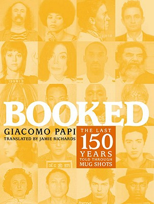 Booked: The Last 150 Years Told Through Mug Shots - Papi, Giacomo, and Richards, Jamie (Translated by)