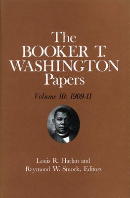 Booker T. Washington Papers Volume 10: 1909-11. Assistant Editors, Geraldine McTigue and Nan E. Woodruff - Washington, Booker T, and Woodruff, Nan E (Editor), and Harlan, Louis R (Editor)