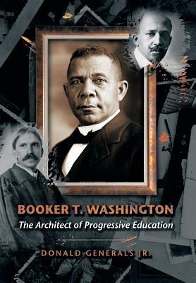 Booker T. Washington: The Architect of Progressive Education - Generals Jr, Donald