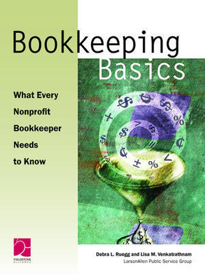 Bookkeeping Basics: What Every Nonprofit Bookkeeper Needs to Know - Fife, Bruce M, and Ruegg, Debra L