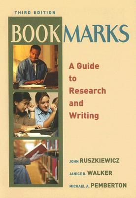 Bookmarks: A Guide to Research and Writing - Ruszkiewicz, John J, and Walker, Janice R, Professor, and Pemberton, Michael