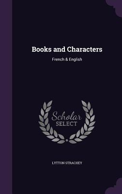 Books and Characters: French & English - Strachey, Lytton