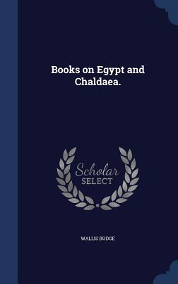 Books on Egypt and Chaldaea. - Budge, Wallis