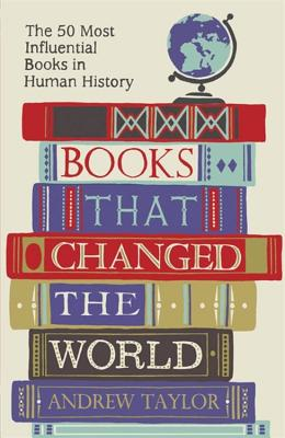 Books that Changed the World: The 50 Most Influential Books in Human History - Taylor, Andrew