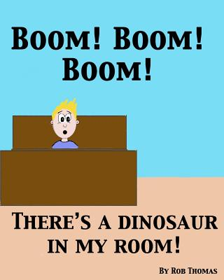 Boom! Boom! Boom! There's a Dinosaur in My Room! - Thomas, Rob