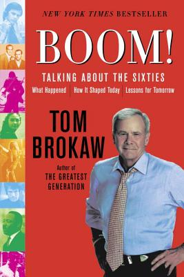 Boom!: Talking about the Sixties: What Happened, How It Shaped Today, Lessons for Tomorrow - Brokaw, Tom