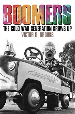 Boomers: The Cold-War Generation Grows Up - Brooks, Victor D