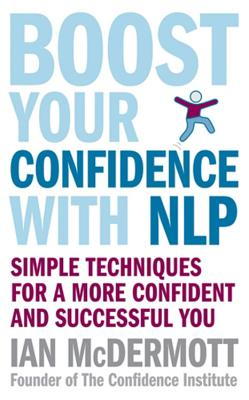 Boost Your Confidence With NLP: Simple techniques for a more confident and successful you - McDermott, Ian