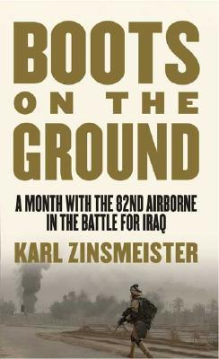 Boots on the Ground: A Month with the 82nd Airborne in the Battle for Iraq - Zinsmeister, Karl