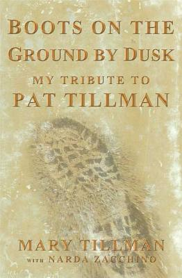 Boots on the Ground by Dusk: My Tribute to Pat Tillman - Tillman, Mary, and Zacchino, Narda