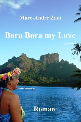 Bora Bora My Love - Zani, Marc-Andre M