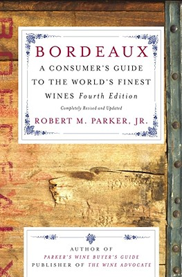 Bordeaux: A Consumer's Guide to the World's Finest Wines - Parker, Robert M, Jr.