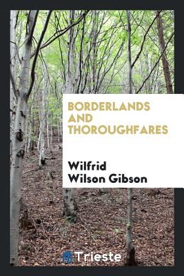 Borderlands and Thoroughfares - Gibson, Wilfrid Wilson