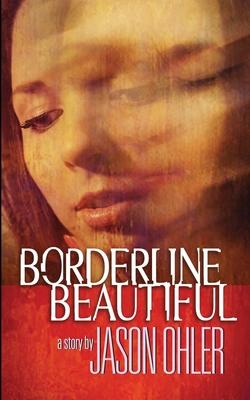 Borderline Beautiful - Ohler, Jason, Dr.