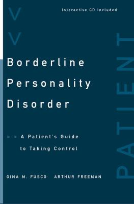 Borderline Personality Disorder: A Patient's Guide to Taking Control - Fusco, Gina M, Psy.D., and Freeman, Arthur, Edd