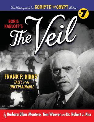 Boris Karloff's The Veil - Weaver, Tom, and Kiss, Robert J, and Karloff, Boris (Introduction by)