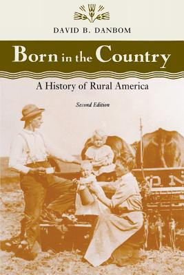 Born in the Country: A History of Rural America - Danbom, David B, Professor