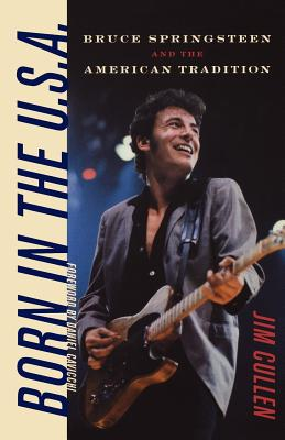 Born in the U.S.A.: Bruce Springsteen and the American Tradition - Cullen, Jim