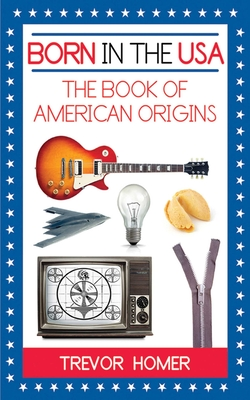 Born in the USA: The Book of American Origins - Homer, Trevor
