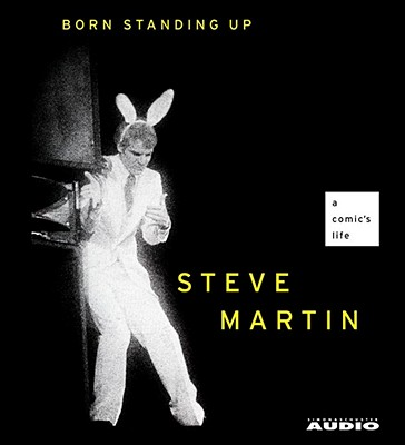 Born Standing Up: A Comic's Life - Martin, Steve (Read by)