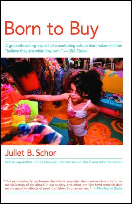 "Born to Buy: A Groundbreaking Exposé of a Marketing Culture That Makes Children ""believe They Are What They Own."" (USA Today) - Schor, Juliet B"