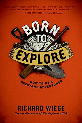 Born to Explore: How to Be a Backyard Adventurer - Wiese, Richard