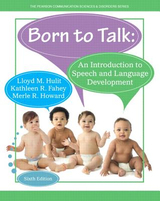 Born to Talk: An Introduction to Speech and Language Development - Hulit, Lloyd M., and Fahey, Kathleen R., and Howard, Merle R.