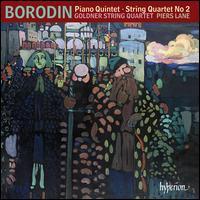 Borodin: Piano Quintet; String Quartet No. 2 - Goldner String Quartet; Julian Smiles (cello); Piers Lane (piano)
