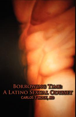 Borrowing Time: A Latino Sexual Odyssey - Mock, Carlos T