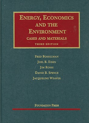 Bosselman, Eisen, Rossi, Spence and Weaver's Energy, Economics and the Environment, 3D - Bosselman, Fred, and Eisen, Joel B, and Rossi, Jim