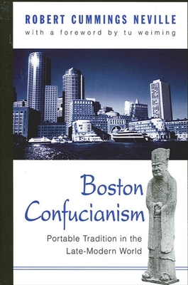 Boston Confucianism: Portable Tradition in the Late-Modern World - Neville, Robert Cummings, and Wei-Ming, Tu (Foreword by)