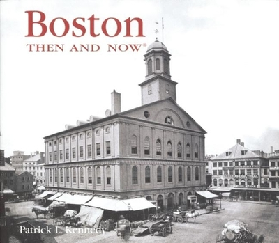 Boston: Then and Now - Kennedy, Patrick L