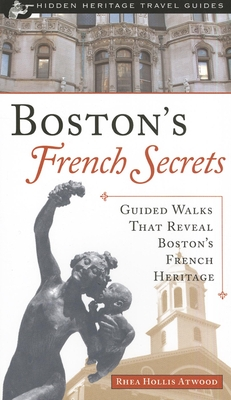 Boston's French Secrets: Guided Walks That Reveal Boston's French Heritage - Atwood, Rhea