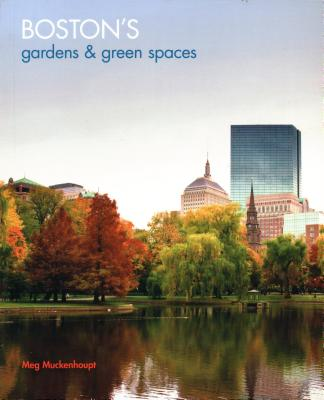 Boston's Gardens & Green Spaces - Muckenhoupt, Meg
