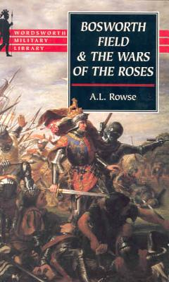 Bosworth Field and the Wars of the Roses - Rowse, A L