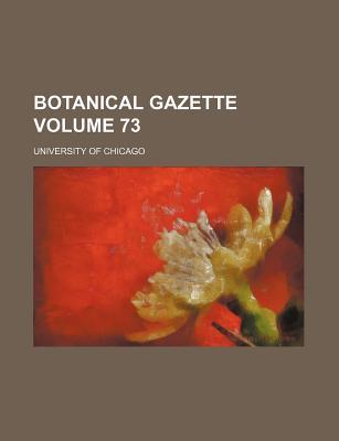 Botanical Gazette Volume 73 - Chicago, University Of