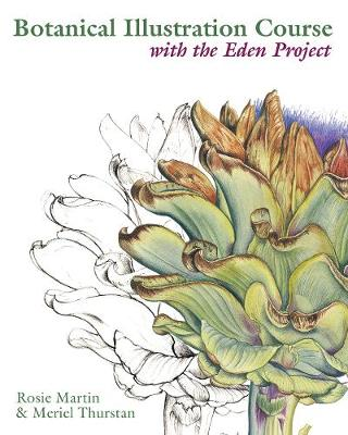 Botanical Illustration Course: With the Eden Project - Thurstan, Meriel, and Martin, Rosie