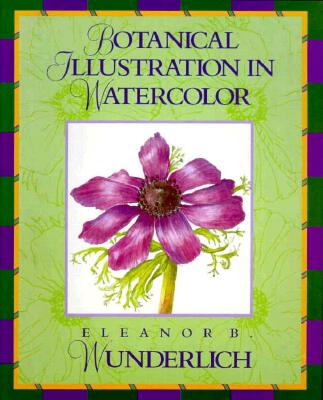 Botanical Illustration in Watercolor - Wunderlich, Eleanor B