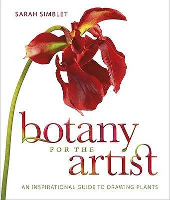 Botany for the Artist: An Inspirational Guide to Drawing Plants - Simblet, Sarah