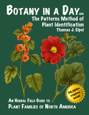 Botany in a Day: The Patterns Method of Plant Identification - Elpel, Thomas J