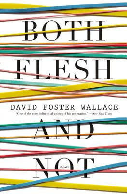 Both Flesh and Not: Essays - Wallace, David Foster
