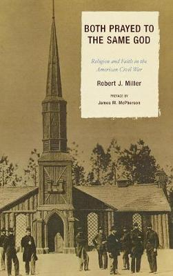 Both Prayed to the Same God: Religion and Faith in the American Civil War - Miller, Robert J