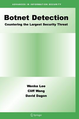 Botnet Detection: Countering the Largest Security Threat - Lee, Wenke (Editor), and Wang, Cliff (Editor), and Dagon, David (Editor)