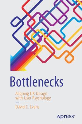 Bottlenecks: Aligning UX Design with User Psychology - Evans, David C