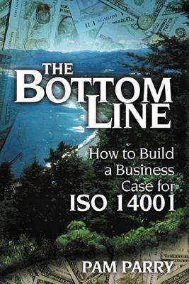 Bottom Line: How to Build a Business Case for ISO 14001 - Parry, Pam (Editor)
