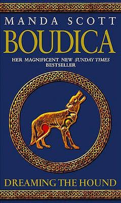 Boudica: Dreaming The Hound: A Novel of Roman Britain: Boudica 3 - Scott, Manda